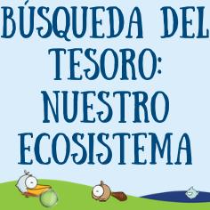 Busqueda del Tesoro:Nuestro Ecosistema